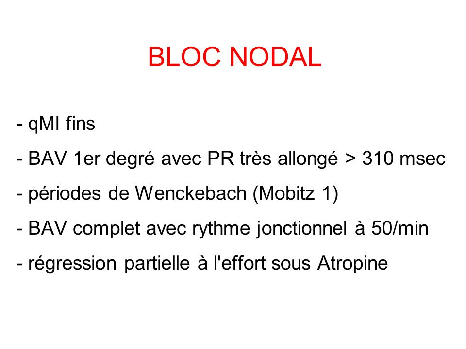 BLOC NODAL - qMI fins. - BAV 1er degré avec PR très allongé > 310 msec. - périodes de Wenckebach (Mobitz 1)