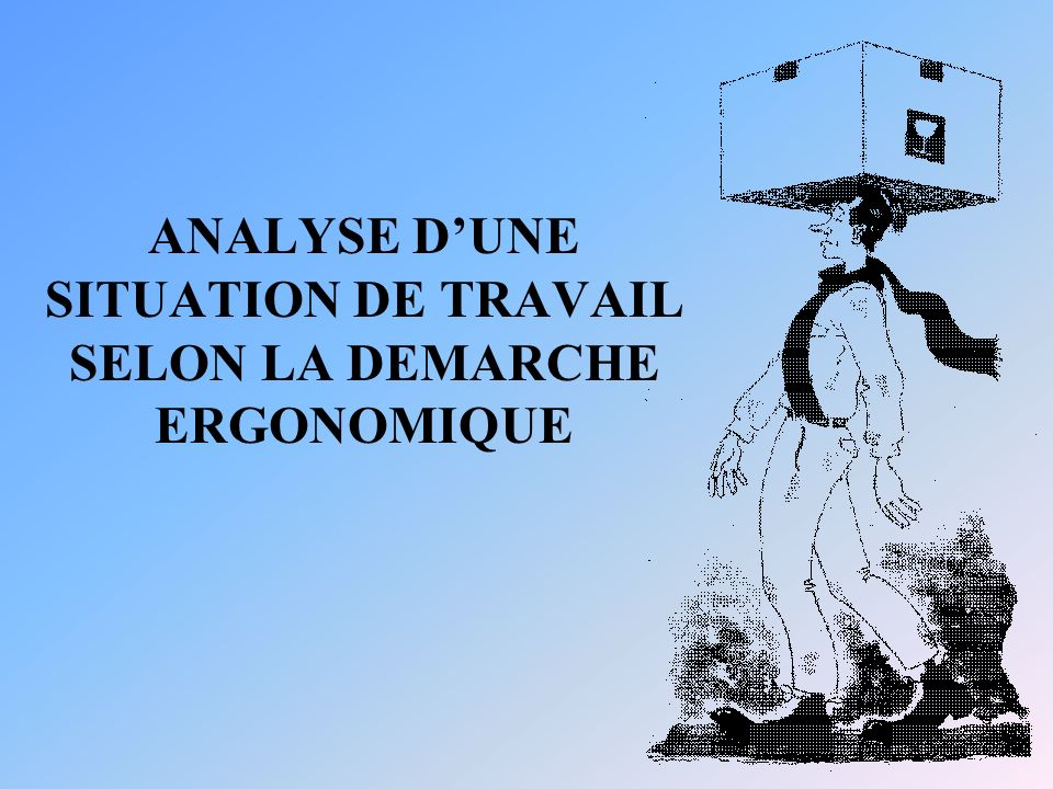 ANALYSE D'UNE SITUATION DE TRAVAIL SELON LA DEMARCHE ERGONOMIQUE
