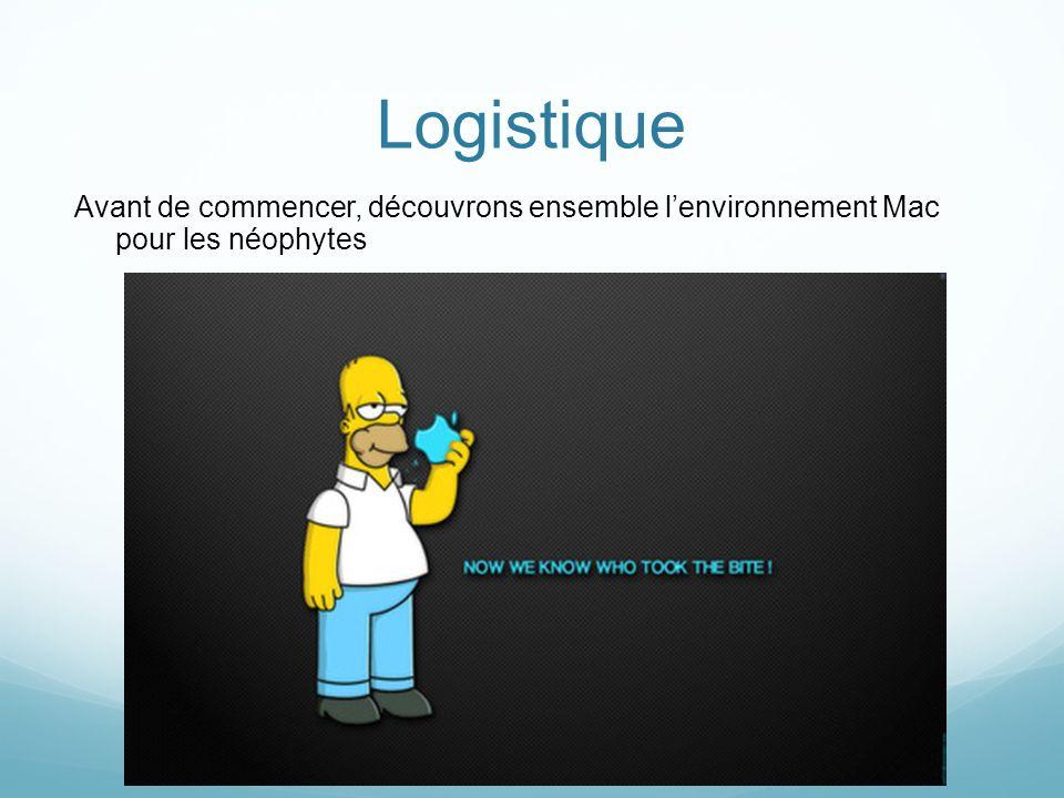 Logistique Avant de commencer, découvrons ensemble l'environnement Mac pour les néophytes