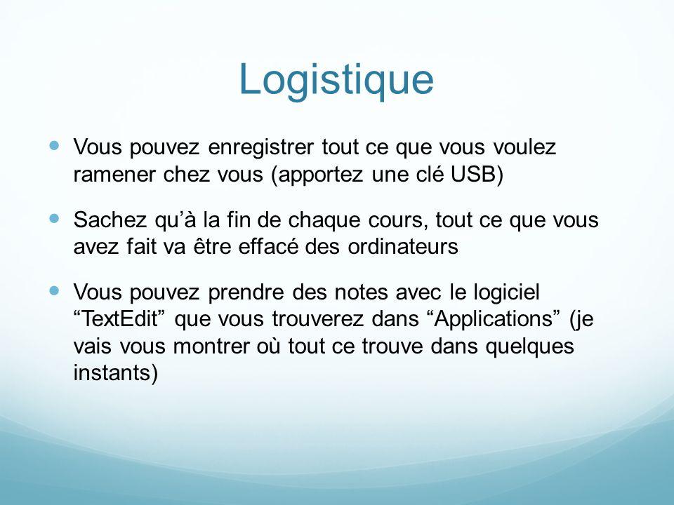 Logistique Vous pouvez enregistrer tout ce que vous voulez ramener chez vous (apportez une clé USB)