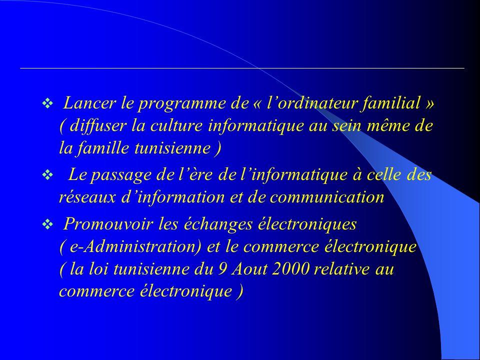 Lancer le programme de « l'ordinateur familial » ( diffuser la culture informatique au sein même de la famille tunisienne )