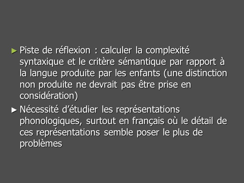 Piste de réflexion : calculer la complexité syntaxique et le critère sémantique par rapport à la langue produite par les enfants (une distinction non produite ne devrait pas être prise en considération)