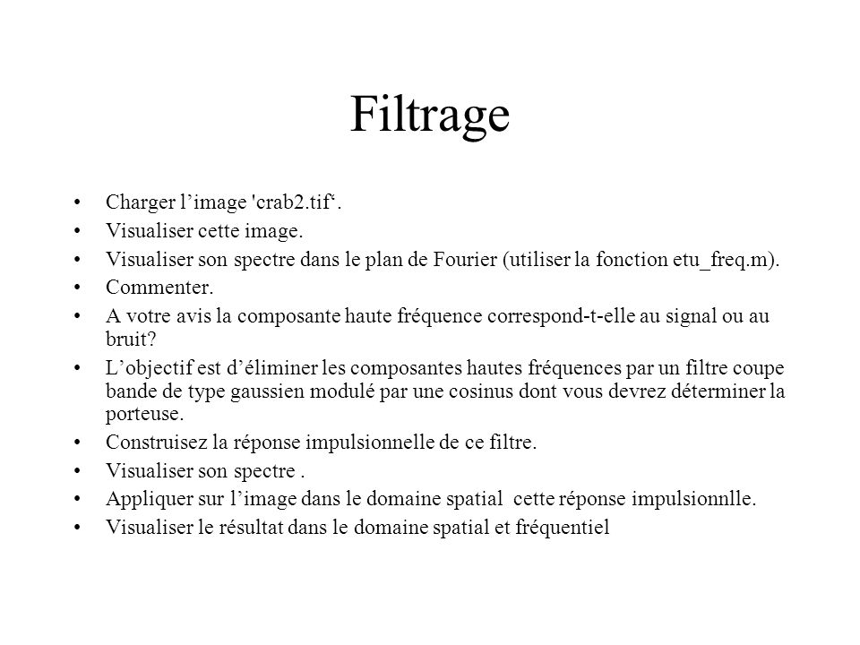 Filtrage Charger l'image crab2.tif'. Visualiser cette image.