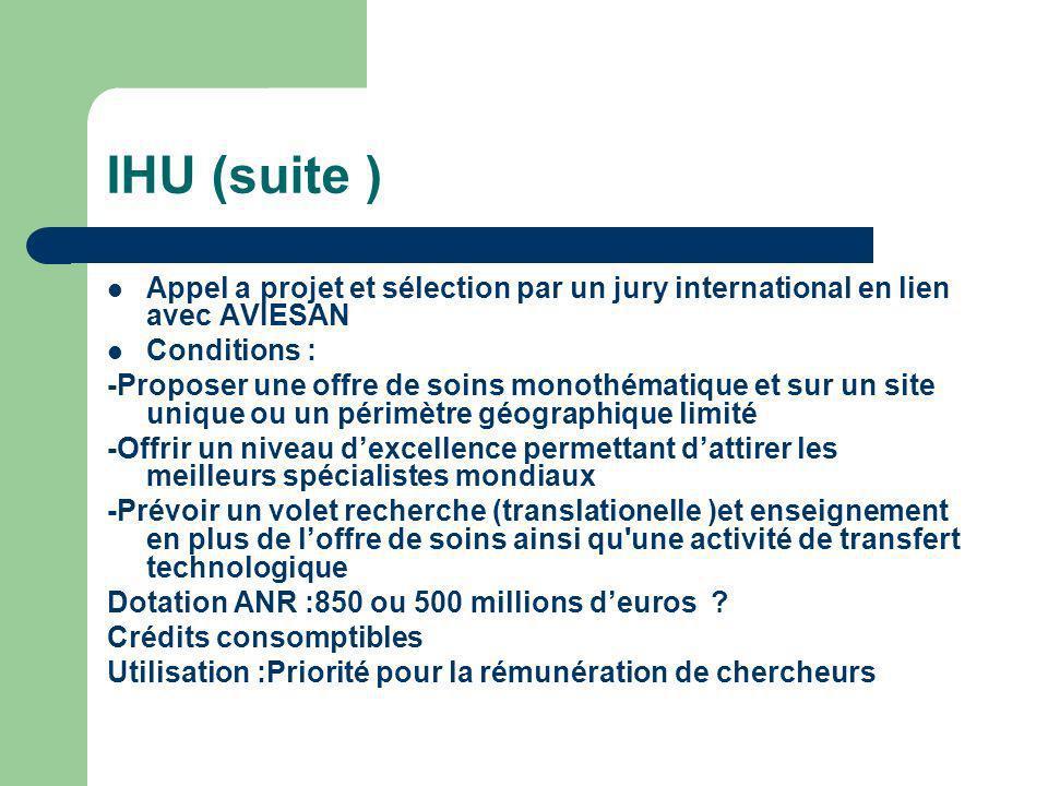 IHU (suite ) Appel a projet et sélection par un jury international en lien avec AVIESAN. Conditions :