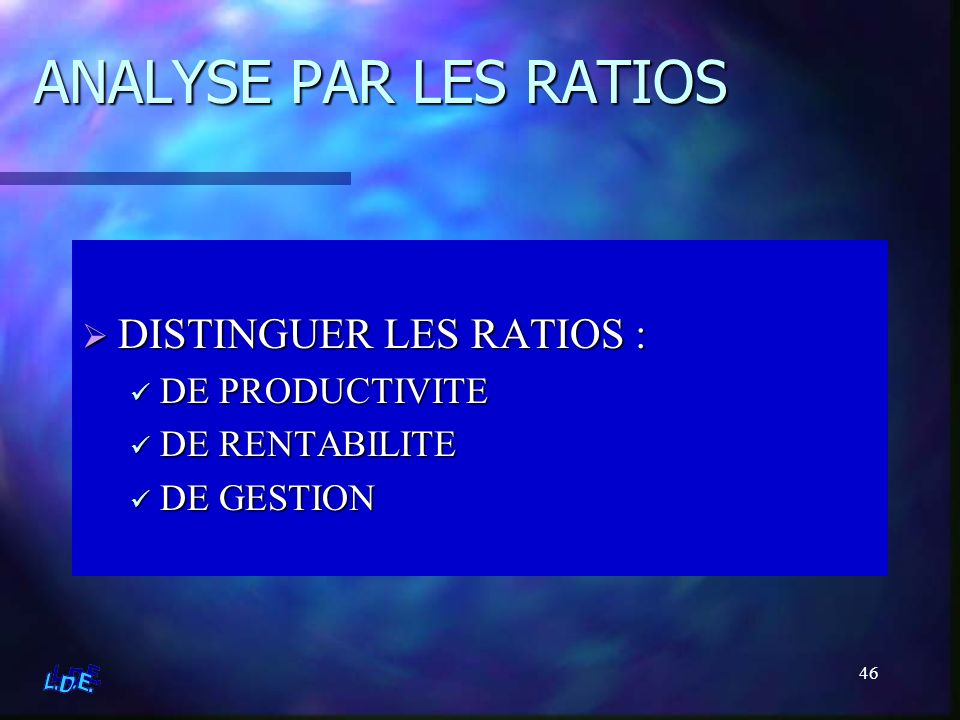 ANALYSE PAR LES RATIOS DISTINGUER LES RATIOS : DE PRODUCTIVITE