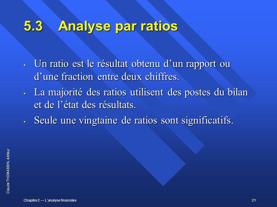 5.3 Analyse par ratios Un ratio est le résultat obtenu d'un rapport ou d'une fraction entre deux chiffres.