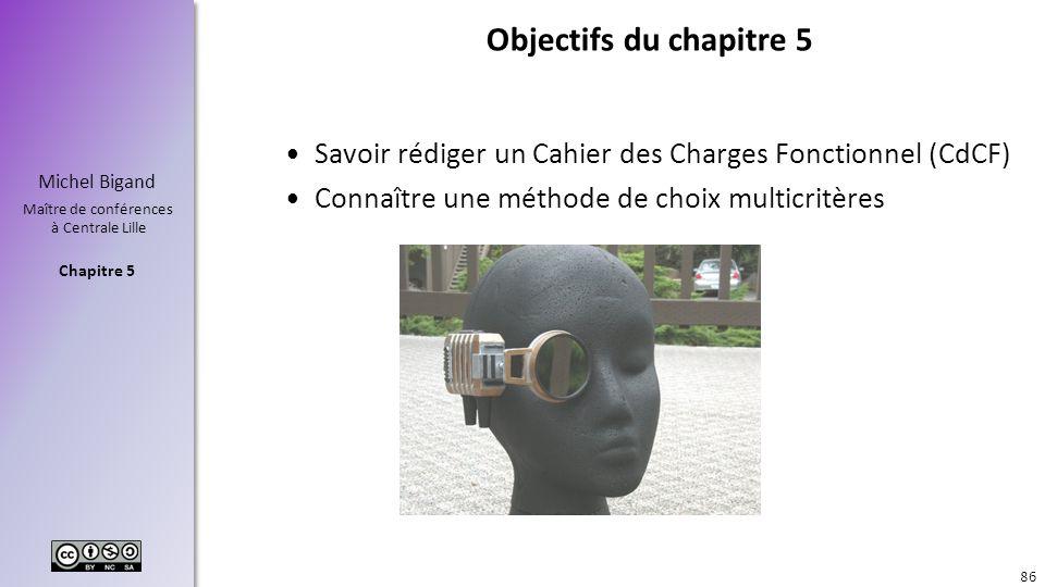 Objectifs du chapitre 5 Savoir rédiger un Cahier des Charges Fonctionnel (CdCF) Connaître une méthode de choix multicritères.