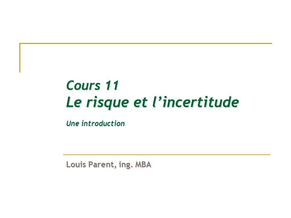 Cours 11 Le risque et l'incertitude Une introduction