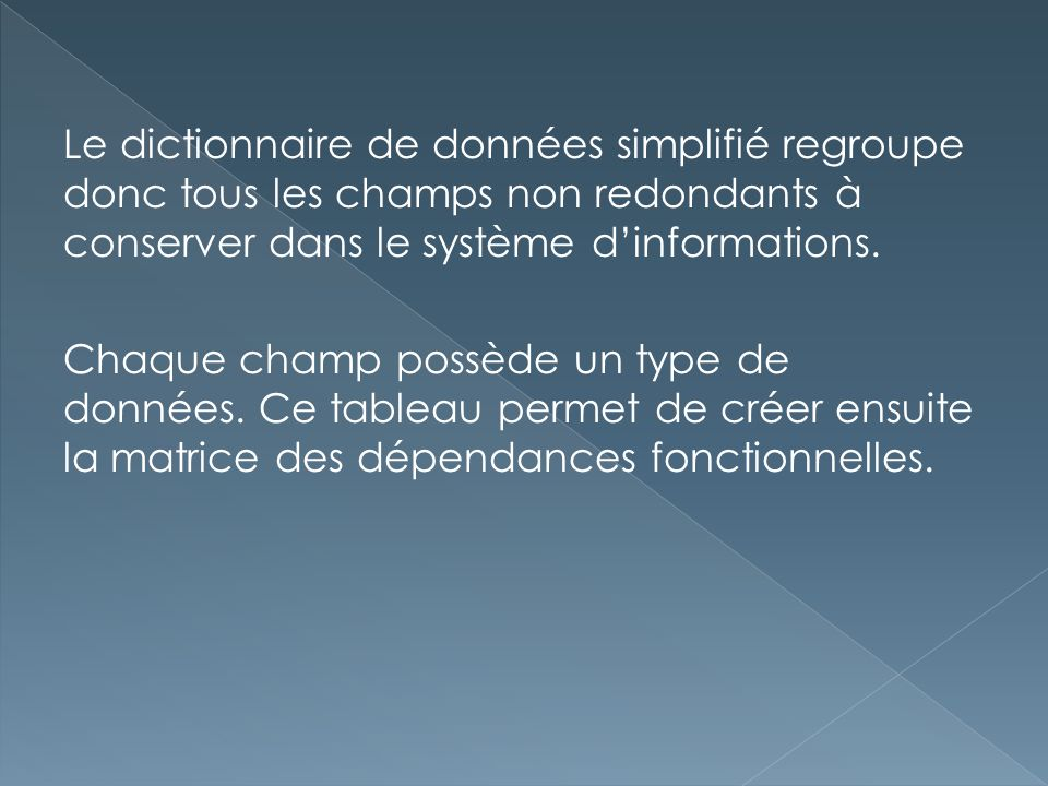 Le dictionnaire de données simplifié regroupe donc tous les champs non redondants à conserver dans le système d'informations.
