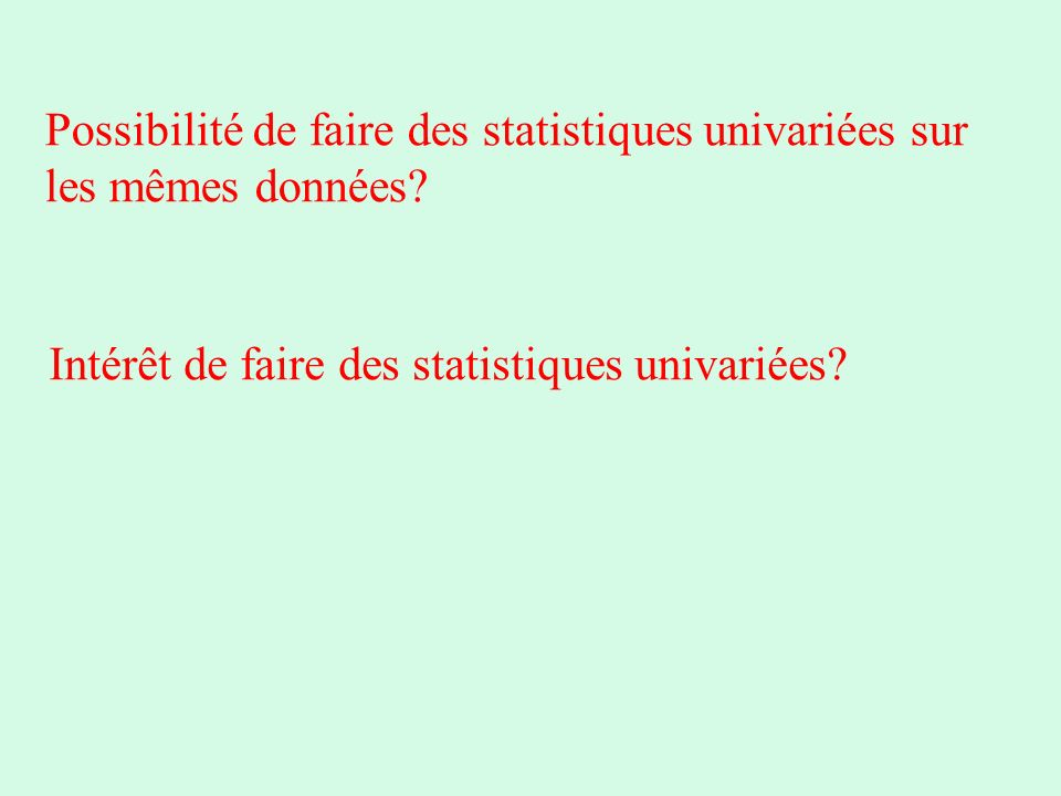 Possibilité de faire des statistiques univariées sur les mêmes données