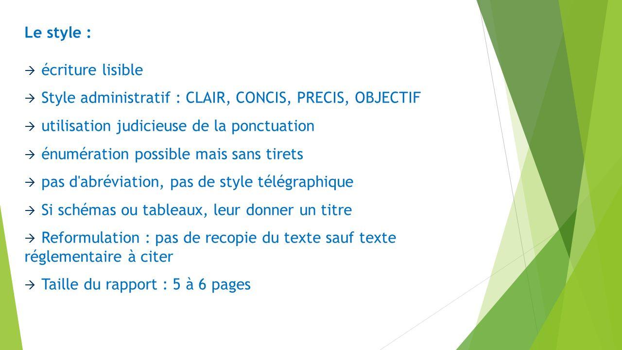 Le style : écriture lisible. Style administratif : CLAIR, CONCIS, PRECIS, OBJECTIF. utilisation judicieuse de la ponctuation.