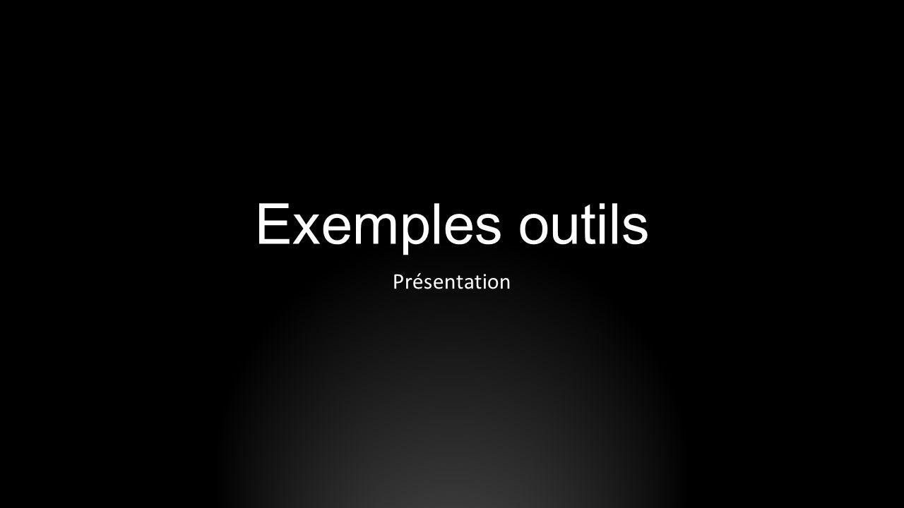 Exemples outils Présentation
