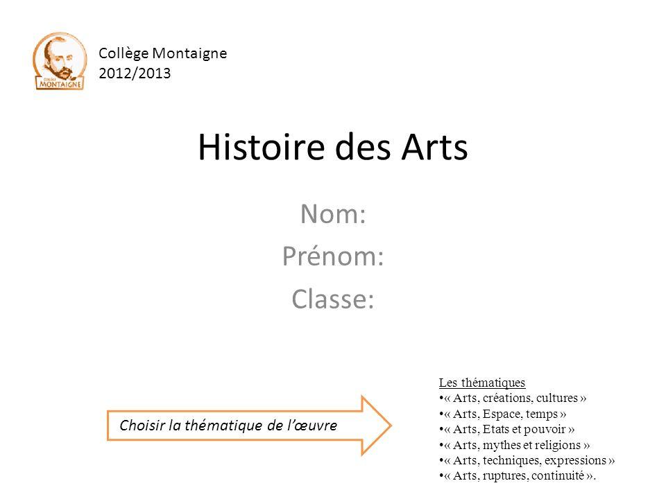 Histoire des Arts Nom: Prénom: Classe: Collège Montaigne 2012/2013