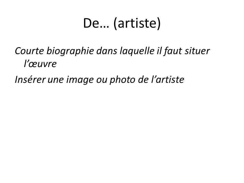 De… (artiste) Courte biographie dans laquelle il faut situer l'œuvre Insérer une image ou photo de l'artiste