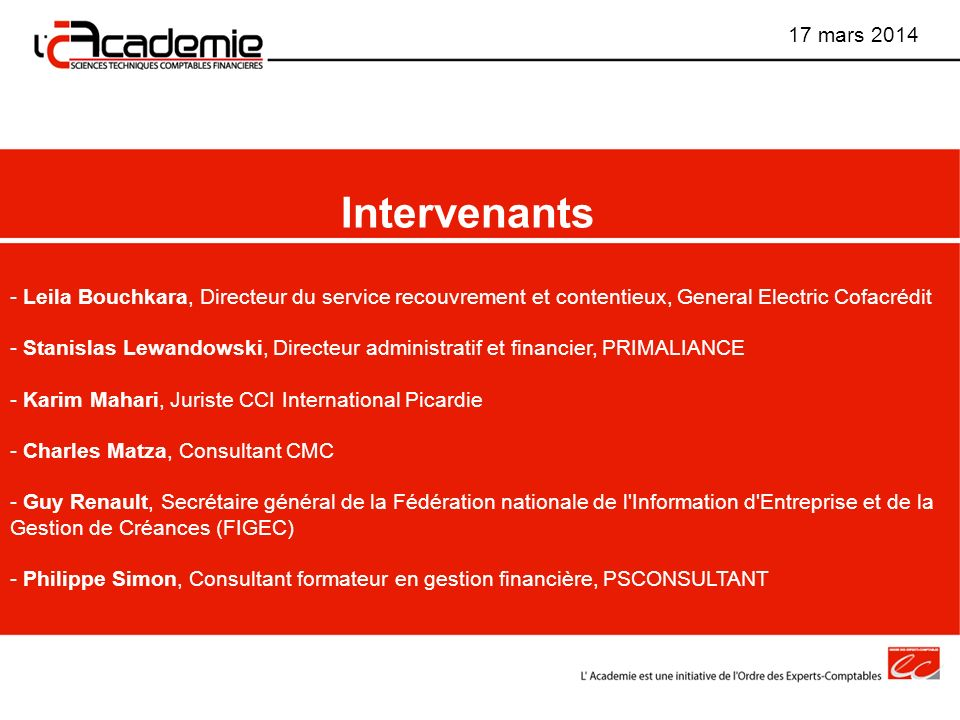 17 mars 2014 Intervenants. Leila Bouchkara, Directeur du service recouvrement et contentieux, General Electric Cofacrédit.