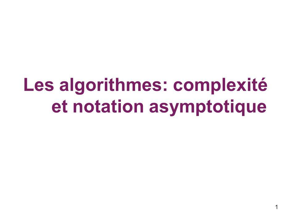 Les algorithmes: complexité et notation asymptotique