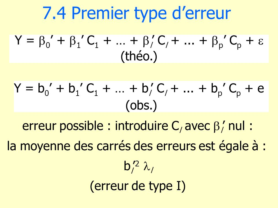 7.4 Premier type d'erreur Y = b0' + b1' C1 + … + bl' Cl + ... + bp' Cp +  (théo.) Y = b0' + b1' C1 + … + bl' Cl + ... + bp' Cp + e.