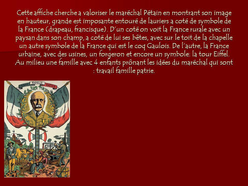 Cette affiche cherche a valoriser le maréchal Pétain en montrant son image en hauteur, grande est imposante entouré de lauriers a coté de symbole de la France (drapeau, francisque).