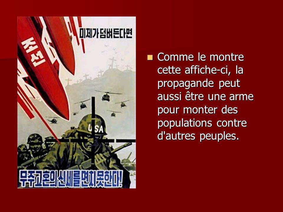 Comme le montre cette affiche-ci, la propagande peut aussi être une arme pour monter des populations contre d autres peuples.