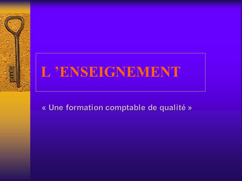 L 'ENSEIGNEMENT « Une formation comptable de qualité »