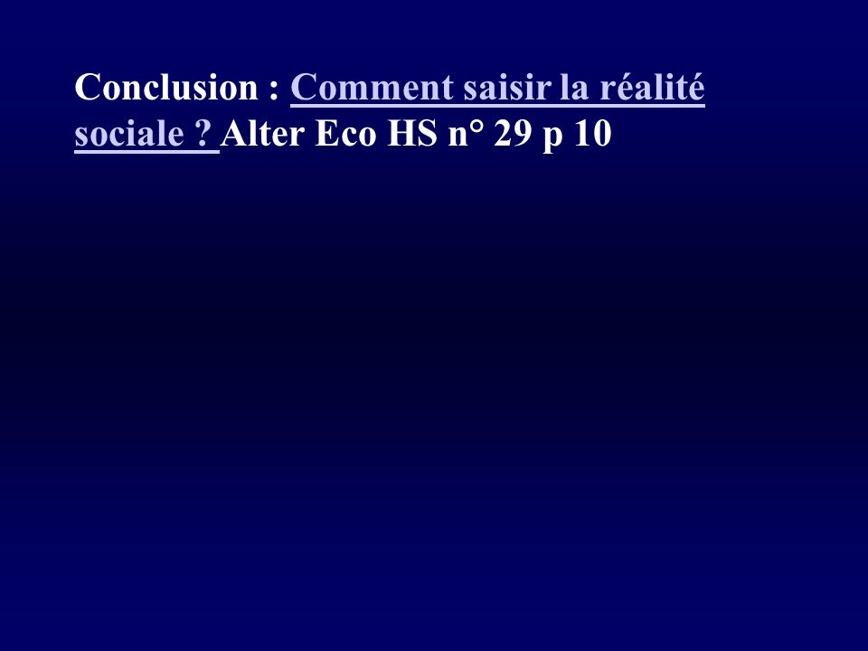 Conclusion : Comment saisir la réalité sociale Alter Eco HS n° 29 p 10