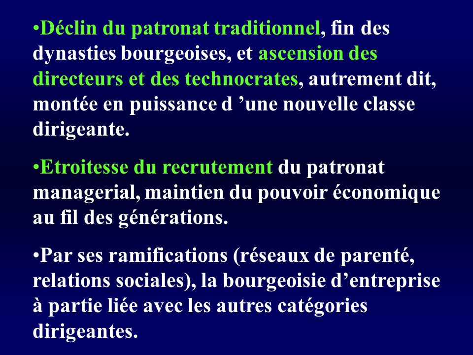 Déclin du patronat traditionnel, fin des dynasties bourgeoises, et ascension des directeurs et des technocrates, autrement dit, montée en puissance d 'une nouvelle classe dirigeante.