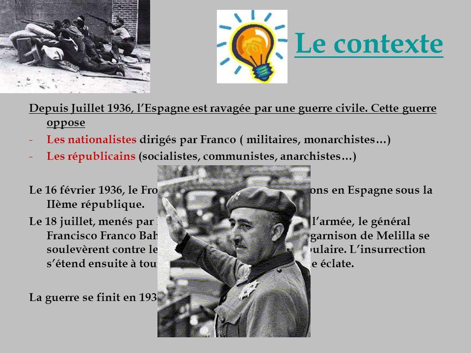 Le contexte Depuis Juillet 1936, l'Espagne est ravagée par une guerre civile. Cette guerre oppose.