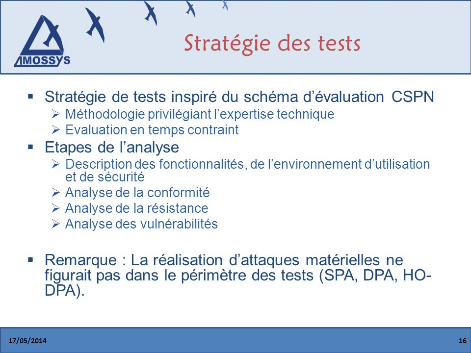 Stratégie des tests Stratégie de tests inspiré du schéma d'évaluation CSPN. Méthodologie privilégiant l'expertise technique.