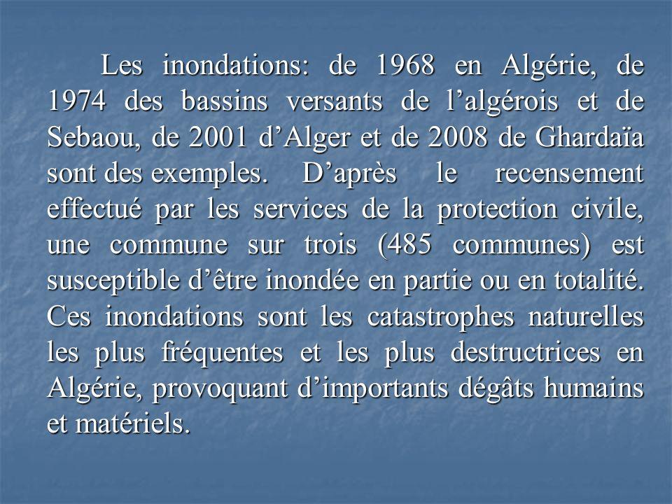 Les inondations: de 1968 en Algérie, de 1974 des bassins versants de l'algérois et de Sebaou, de 2001 d'Alger et de 2008 de Ghardaïa sont des exemples.
