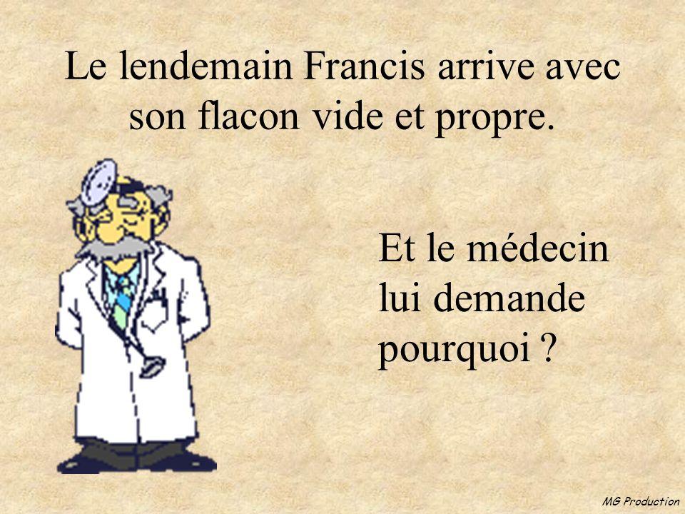 Le lendemain Francis arrive avec son flacon vide et propre.