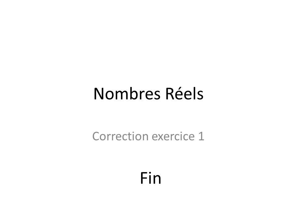 Nombres Réels Correction exercice 1 Fin