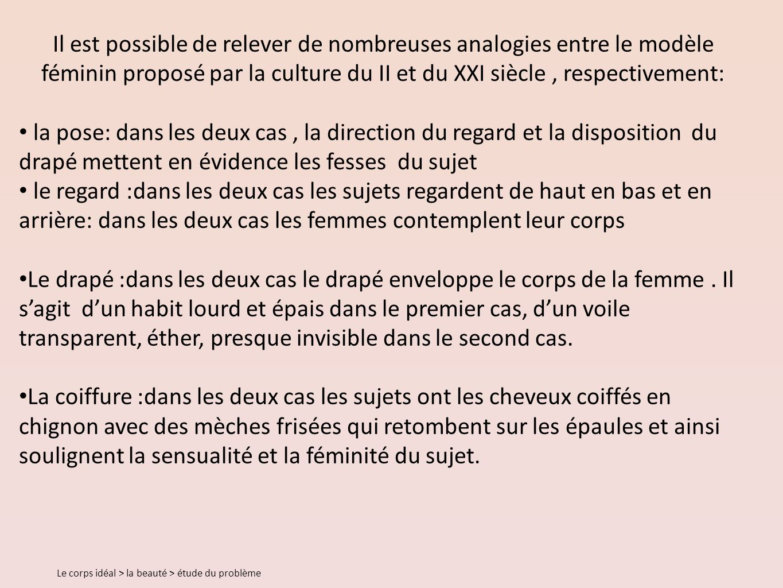 Il est possible de relever de nombreuses analogies entre le modèle féminin proposé par la culture du II et du XXI siècle , respectivement: