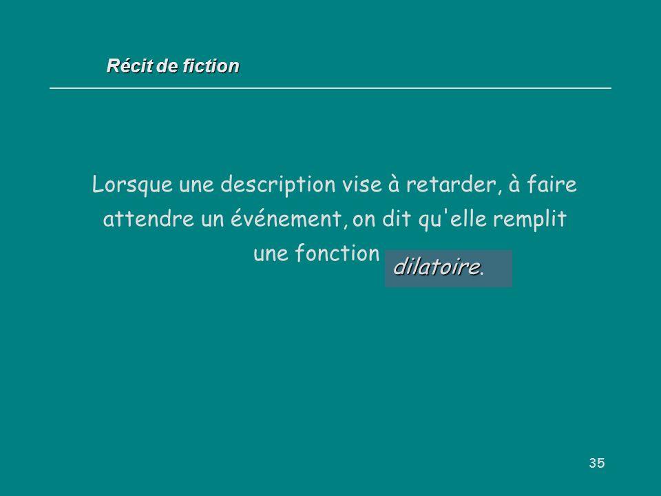 Récit de fiction Lorsque une description vise à retarder, à faire attendre un événement, on dit qu elle remplit une fonction . . .