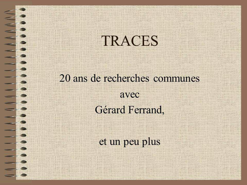 20 ans de recherches communes avec Gérard Ferrand, et un peu plus