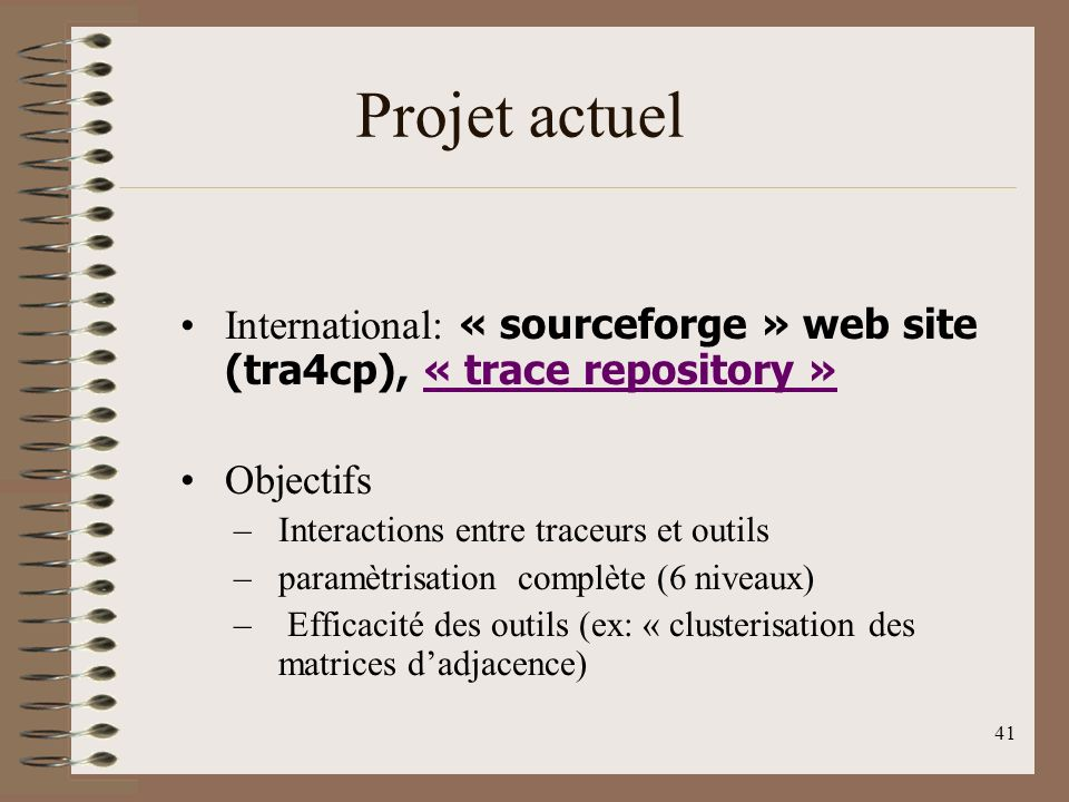 Projet actuel International: « sourceforge » web site (tra4cp), « trace repository » Objectifs. Interactions entre traceurs et outils.