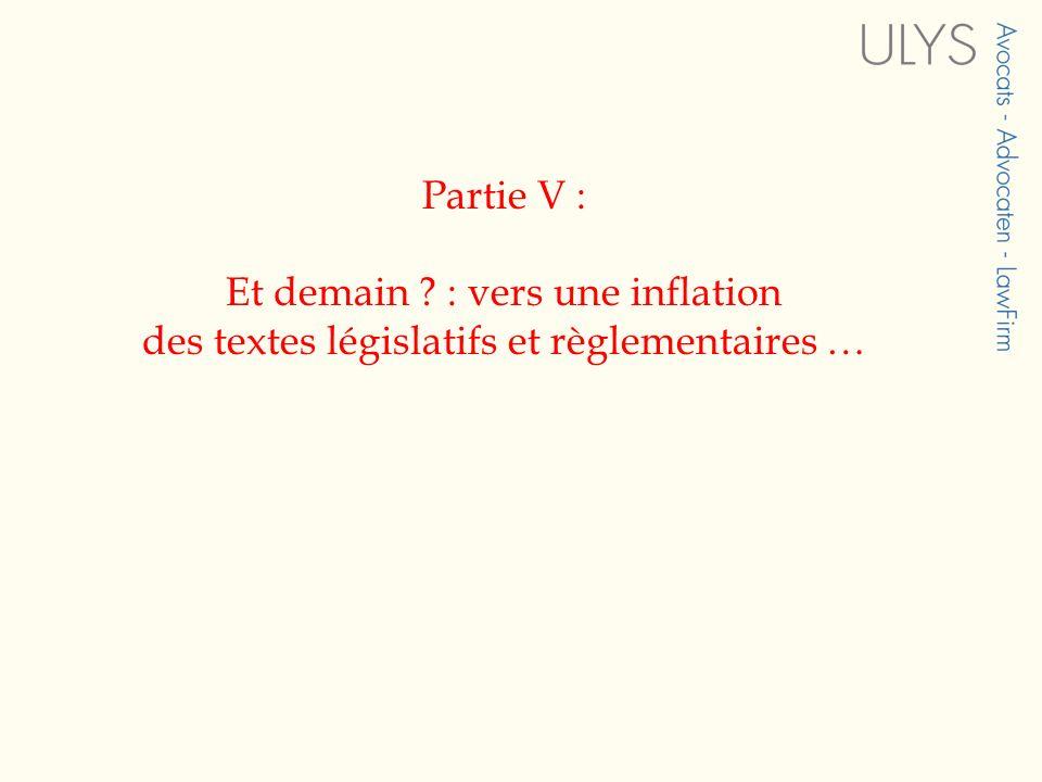 Partie V : Et demain : vers une inflation des textes législatifs et règlementaires …
