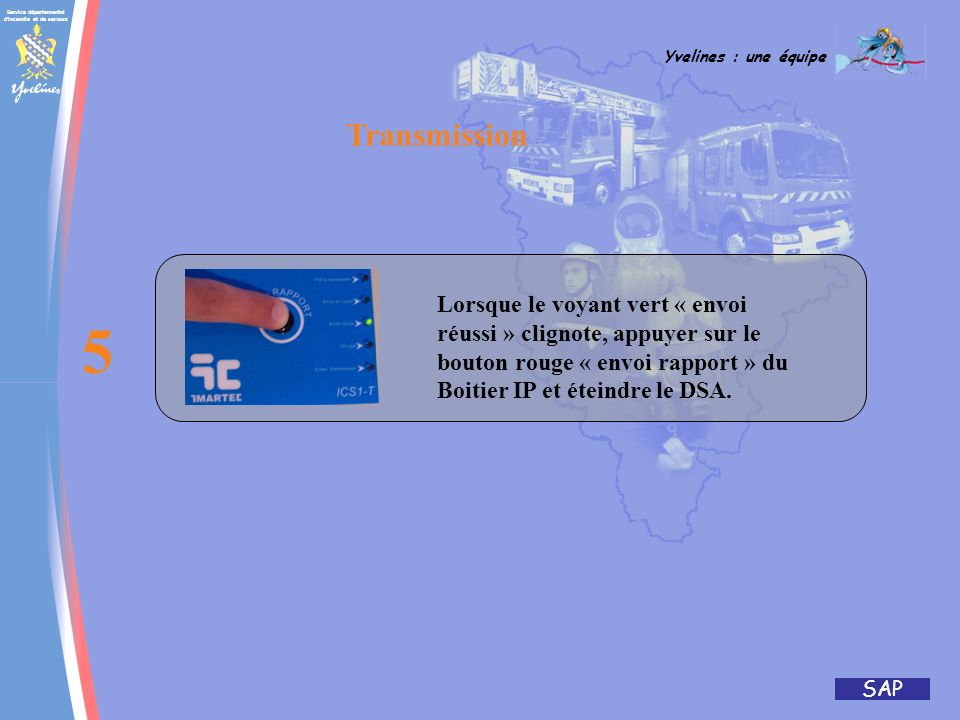 Transmission Lorsque le voyant vert « envoi réussi » clignote, appuyer sur le bouton rouge « envoi rapport » du Boitier IP et éteindre le DSA.