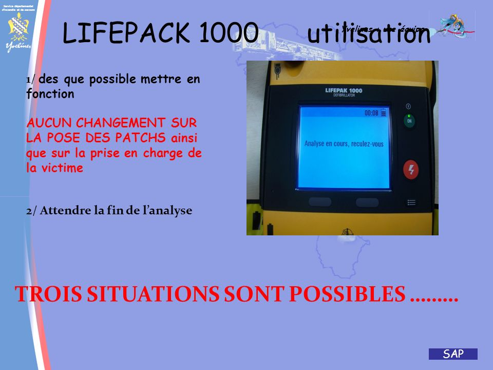 LIFEPACK 1000 utilisation TROIS SITUATIONS SONT POSSIBLES ………