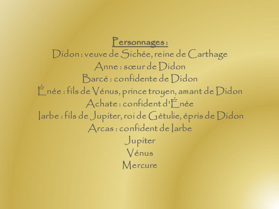 Didon : veuve de Sichée, reine de Carthage Anne : sœur de Didon
