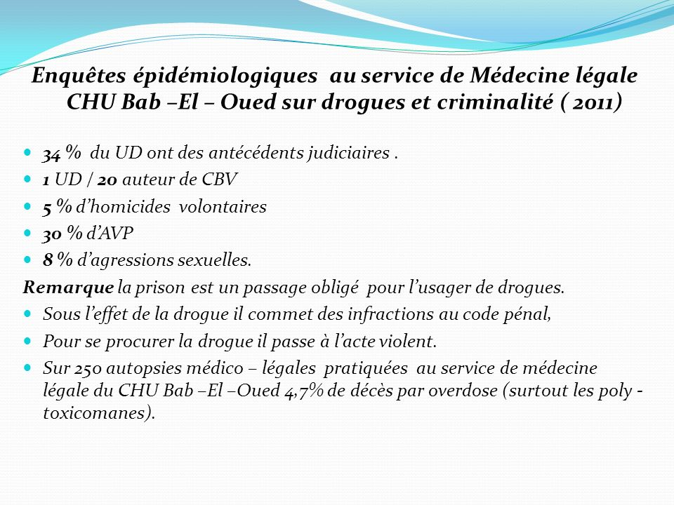 Enquêtes épidémiologiques au service de Médecine légale CHU Bab –El – Oued sur drogues et criminalité ( 2011)