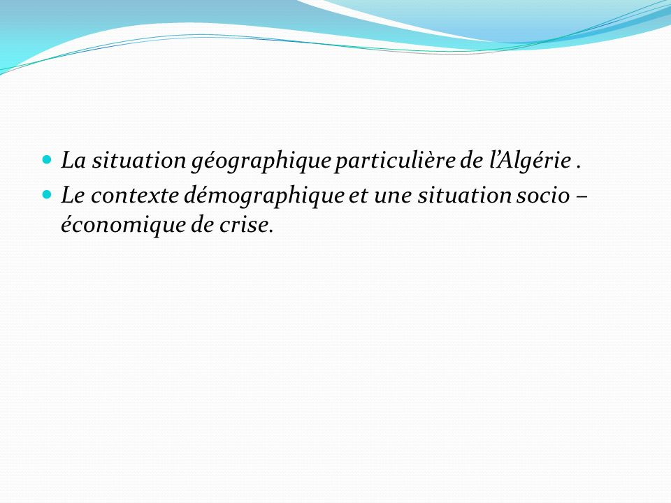 La situation géographique particulière de l'Algérie .