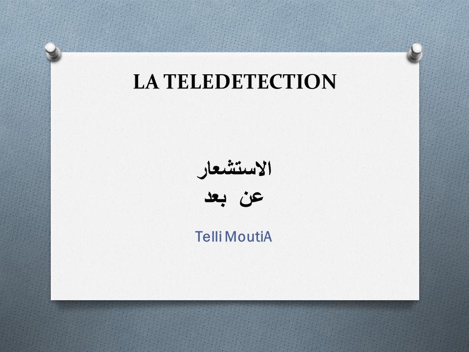 LA TELEDETECTION الاستشعار عن بعد Telli MoutiA