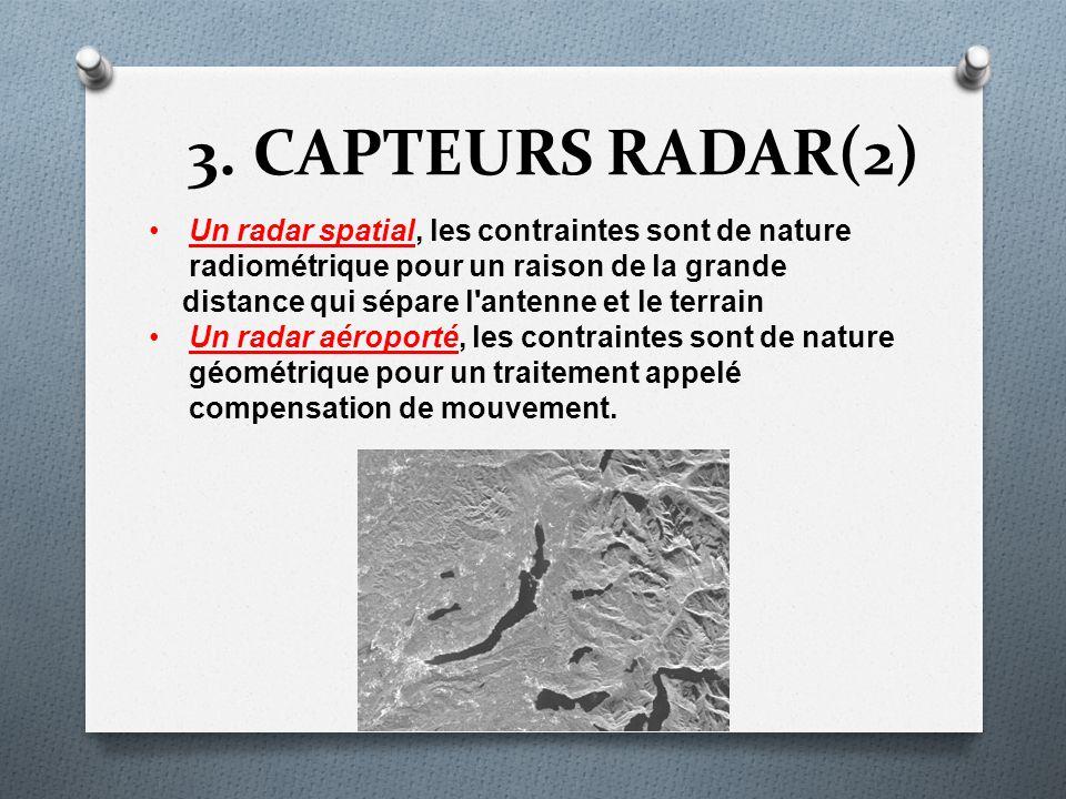3. CAPTEURS RADAR(2) Un radar spatial, les contraintes sont de nature radiométrique pour un raison de la grande.