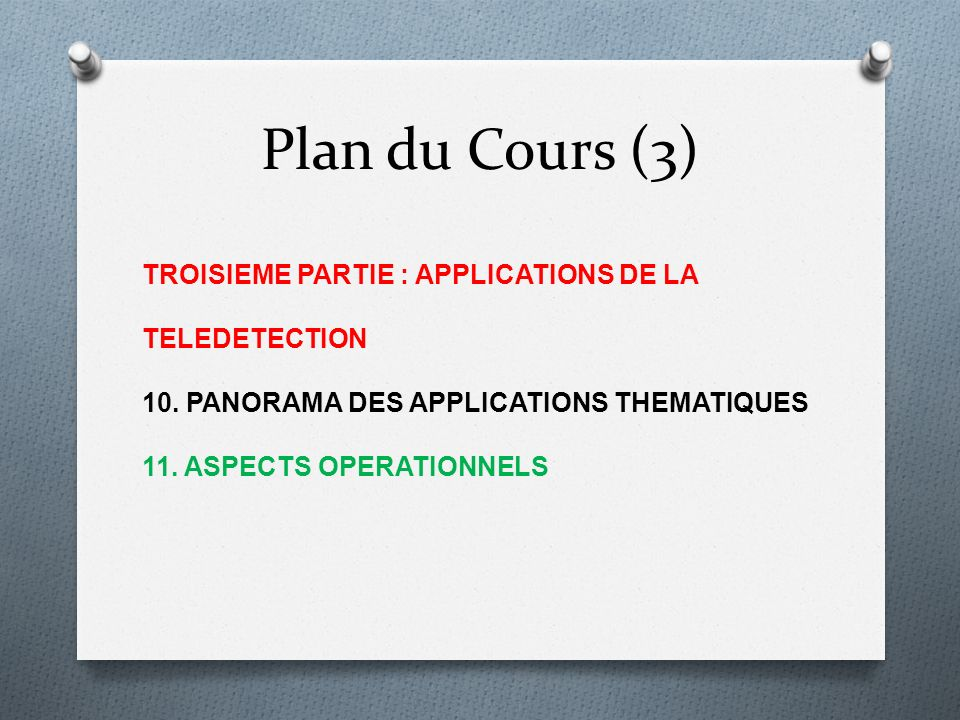 Plan du Cours (3) TROISIEME PARTIE : APPLICATIONS DE LA TELEDETECTION