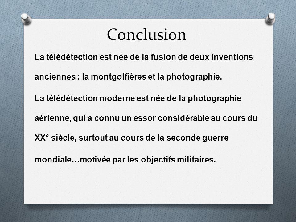 Conclusion La télédétection est née de la fusion de deux inventions anciennes : la montgolfières et la photographie.