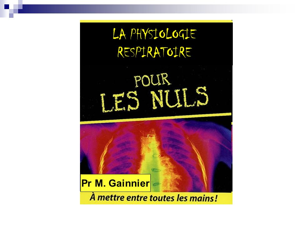LA PHYSIOLOGIE RESPIRATOIRE Pr M. Gainnier