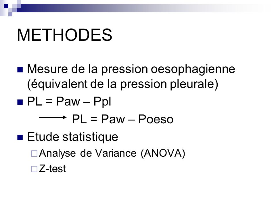 METHODES Mesure de la pression oesophagienne (équivalent de la pression pleurale) PL = Paw – Ppl. PL = Paw – Poeso.