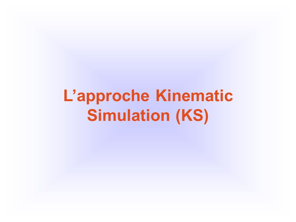 L'approche Kinematic Simulation (KS)