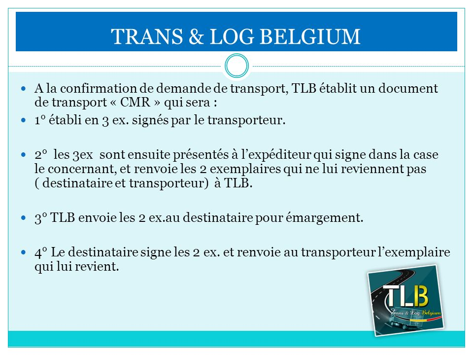 TRANS & LOG BELGIUM A la confirmation de demande de transport, TLB établit un document de transport « CMR » qui sera :