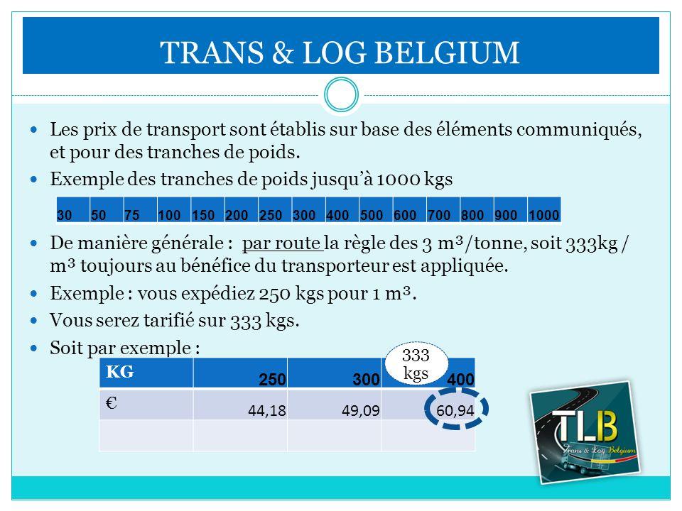 TRANS & LOG BELGIUM Les prix de transport sont établis sur base des éléments communiqués, et pour des tranches de poids.
